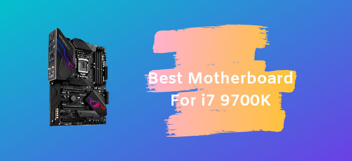 Best Motherboard For i7 9700K Reviews 2019 (Updated on August)
